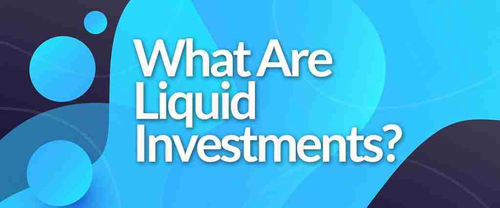 What Are Liquid Investments?
